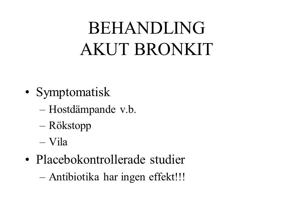 BEHANDLING AKUT BRONKIT Symptomatisk –Hostdämpande v.b. –Rökstopp –Vila Placebokontrollerade studier –Antibiotika har ingen effekt!!!