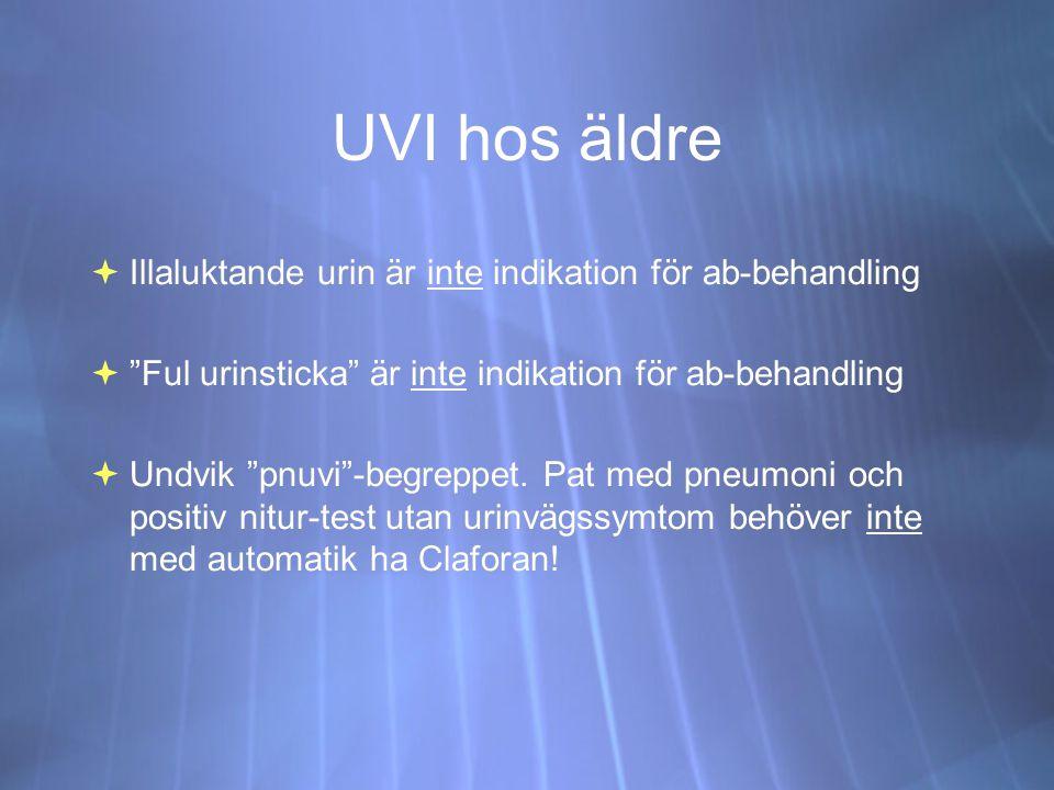 UVI hos äldre  Illaluktande urin är inte indikation för ab-behandling  Ful urinsticka är inte indikation för ab-behandling  Undvik pnuvi -begreppet.