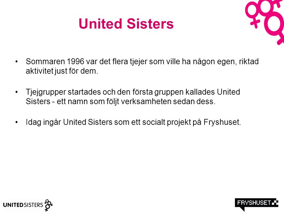 United Sisters Sommaren 1996 var det flera tjejer som ville ha någon egen, riktad aktivitet just för dem. Tjejgrupper startades och den första gruppen