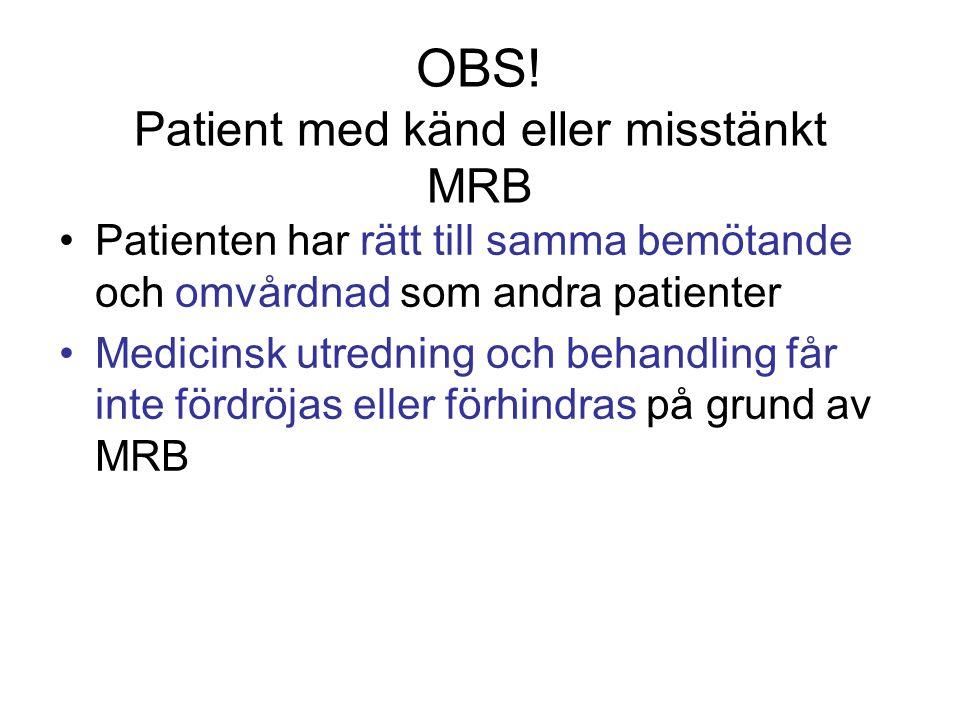 OBS! Patient med känd eller misstänkt MRB Patienten har rätt till samma bemötande och omvårdnad som andra patienter Medicinsk utredning och behandling