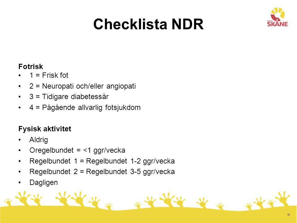 19 Checklista NDR Fotrisk 1 = Frisk fot 2 = Neuropati och/eller angiopati 3 = Tidigare diabetessår 4 = Pågående allvarlig fotsjukdom Fysisk aktivitet Aldrig Oregelbundet = <1 ggr/vecka Regelbundet 1 = Regelbundet 1-2 ggr/vecka Regelbundet 2 = Regelbundet 3-5 ggr/vecka Dagligen