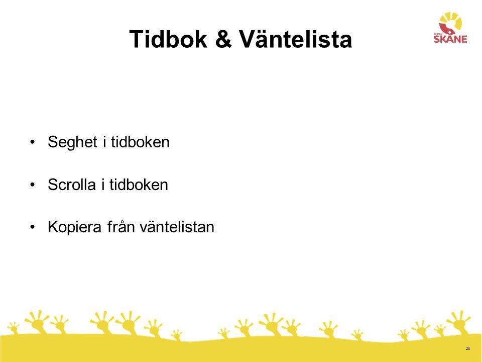 26 Tidbok & Väntelista Seghet i tidboken Scrolla i tidboken Kopiera från väntelistan