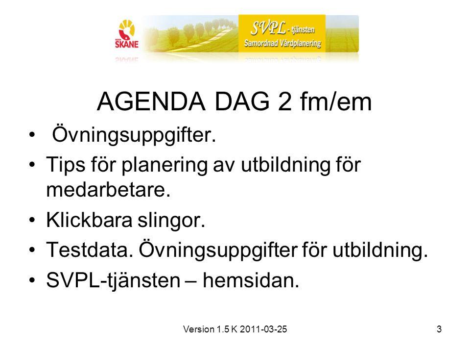 Version 1.5 K 2011-03-253 AGENDA DAG 2 fm/em Övningsuppgifter.