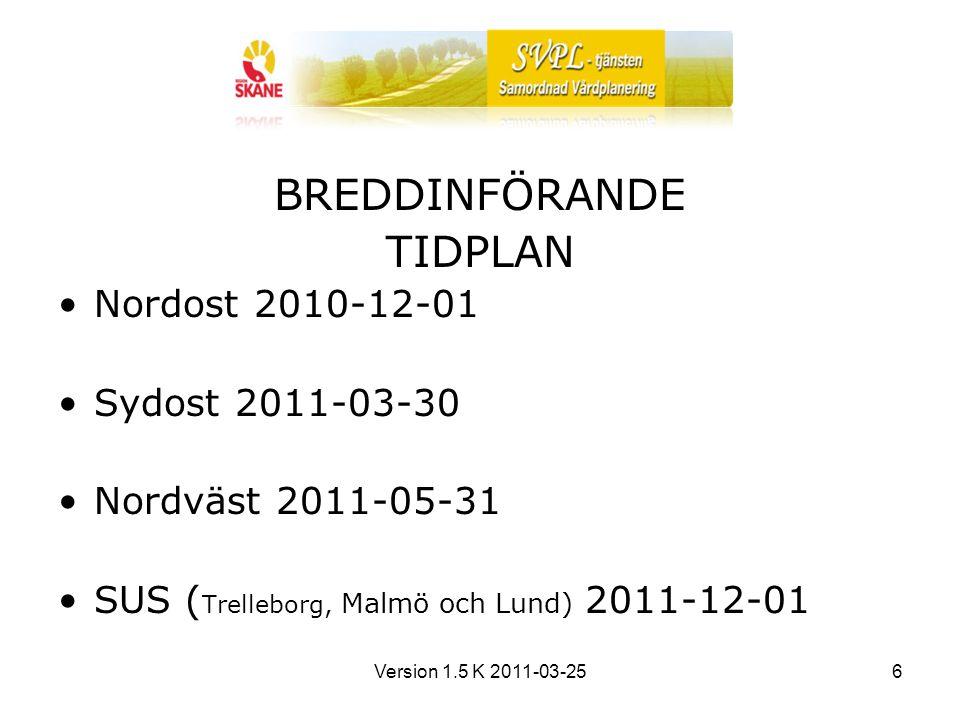 Version 1.5 K 2011-03-256 BREDDINFÖRANDE TIDPLAN Nordost 2010-12-01 Sydost 2011-03-30 Nordväst 2011-05-31 SUS ( Trelleborg, Malmö och Lund) 2011-12-01