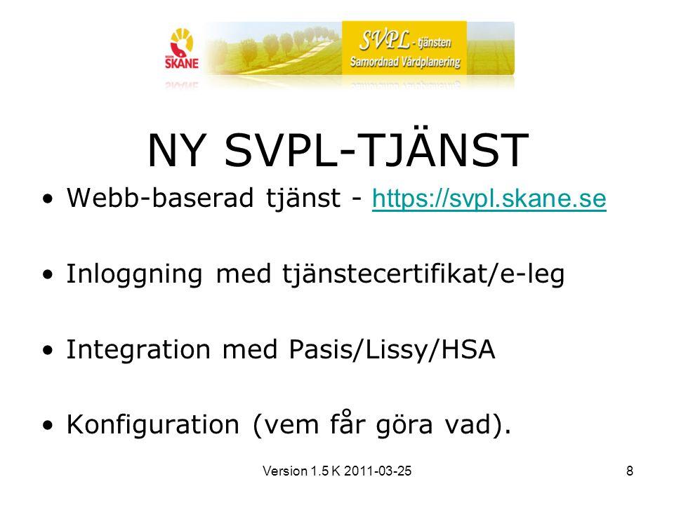 Version 1.5 K 2011-03-258 NY SVPL-TJÄNST Webb-baserad tjänst - https://svpl.skane.se https://svpl.skane.se Inloggning med tjänstecertifikat/e-leg Integration med Pasis/Lissy/HSA Konfiguration (vem får göra vad).
