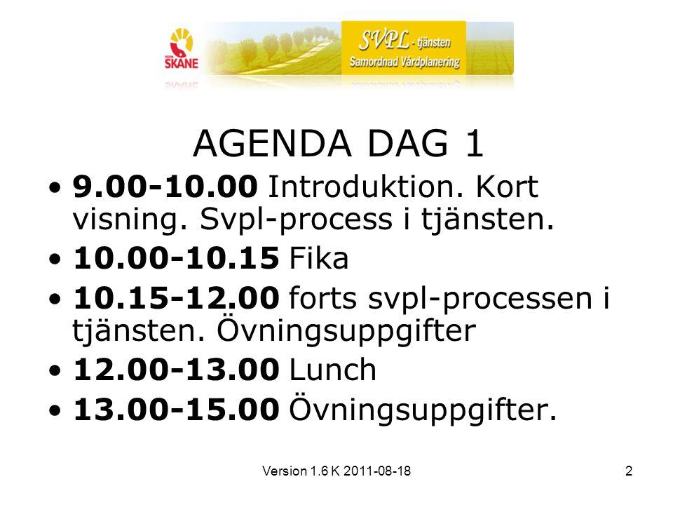 Version 1.6 K 2011-08-183 AGENDA DAG 2 fm/em Övningsuppgifter.