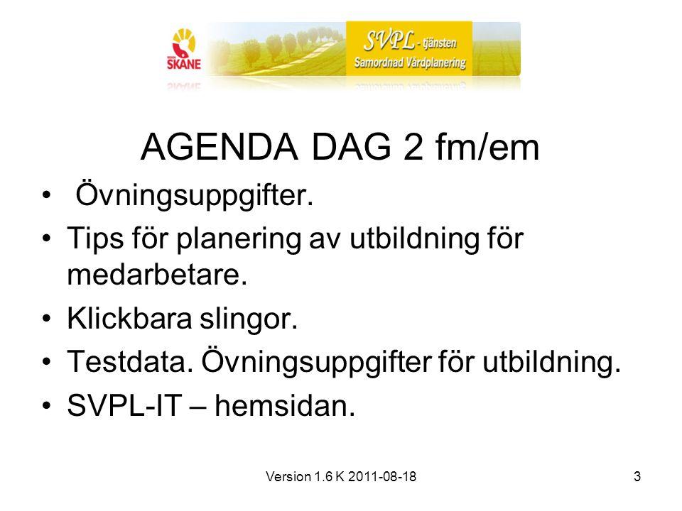 Version 1.6 K 2011-08-184 SYFTET Lära sig SVPL-IT.