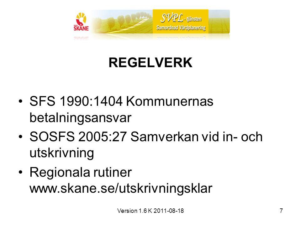 Version 1.6 K 2011-08-187 REGELVERK SFS 1990:1404 Kommunernas betalningsansvar SOSFS 2005:27 Samverkan vid in- och utskrivning Regionala rutiner www.skane.se/utskrivningsklar