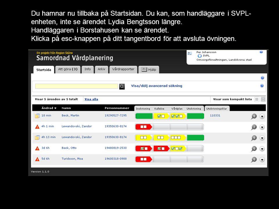 Version 1.1 Du hamnar nu tillbaka på Startsidan. Du kan, som handläggare i SVPL- enheten, inte se ärendet Lydia Bengtsson längre. Handläggaren i Borst