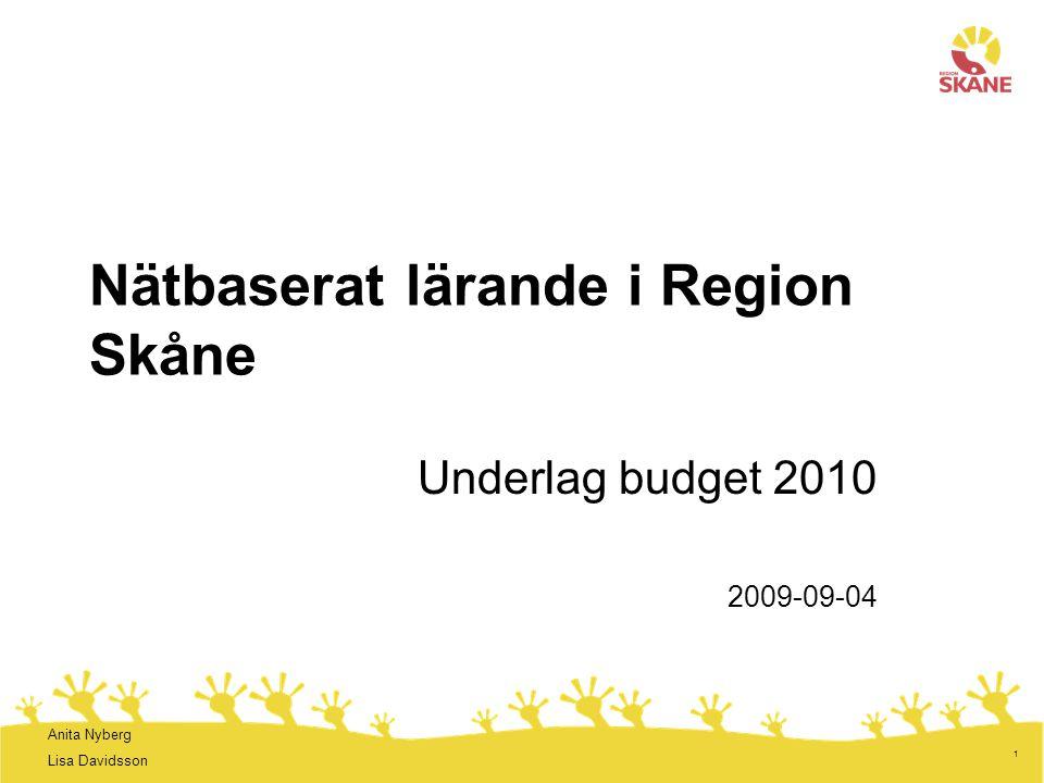 1 Nätbaserat lärande i Region Skåne Underlag budget 2010 2009-09-04 Anita Nyberg Lisa Davidsson