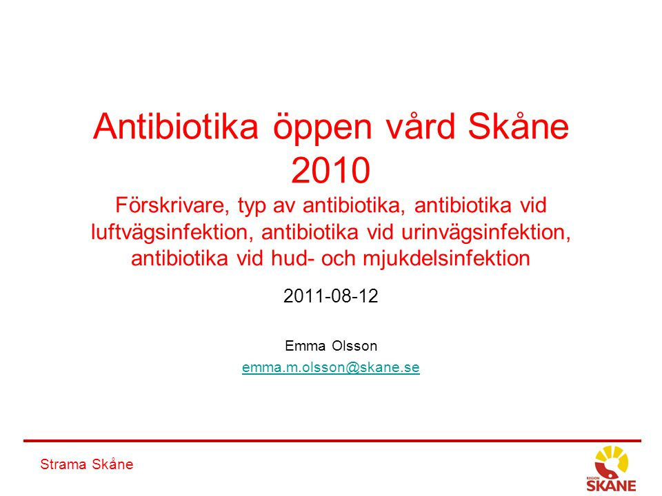 Strama Skåne Antibiotika öppen vård Skåne 2010 Förskrivare, typ av antibiotika, antibiotika vid luftvägsinfektion, antibiotika vid urinvägsinfektion,