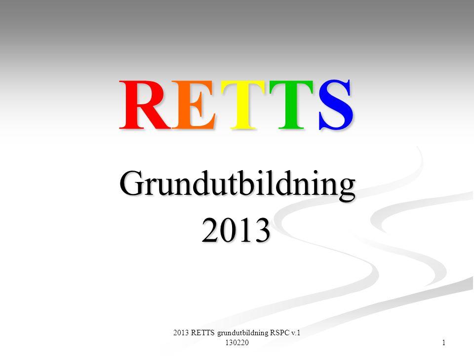 2013 RETTS grundutbildning RSPC v.1 130220 1 RETTSRETTSRETTSRETTS Grundutbildning2013