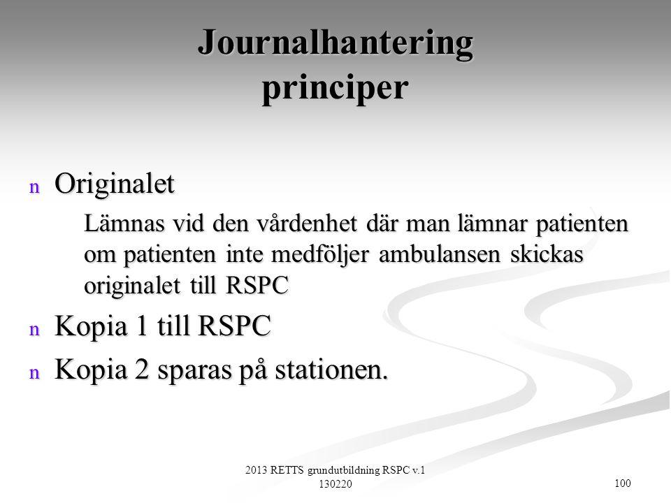 100 2013 RETTS grundutbildning RSPC v.1 130220 Journalhantering principer n Originalet Lämnas vid den vårdenhet där man lämnar patienten om patienten