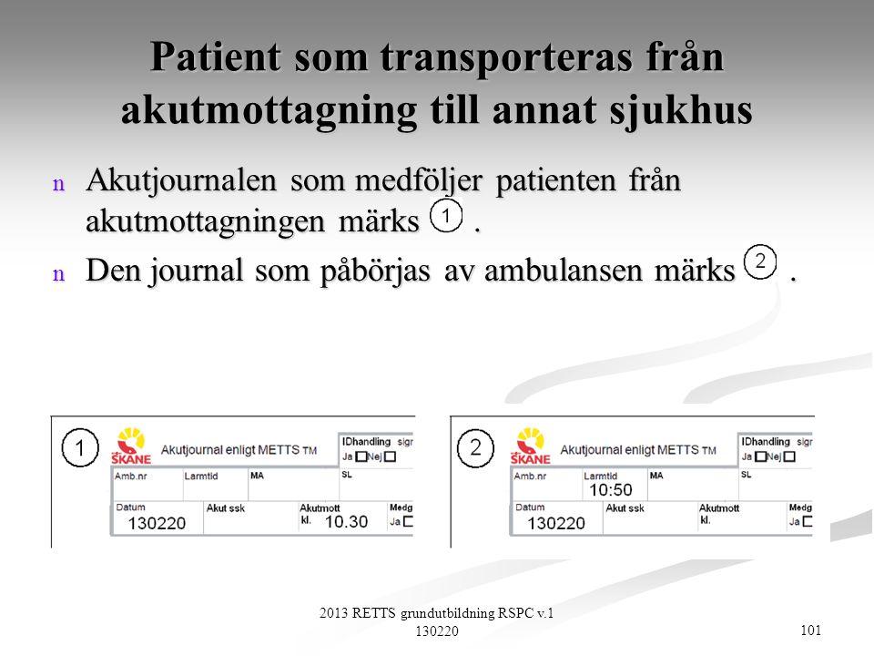 101 2013 RETTS grundutbildning RSPC v.1 130220 Patient som transporteras från akutmottagning till annat sjukhus n Akutjournalen som medföljer patiente