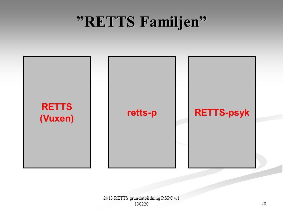 """20 2013 RETTS grundutbildning RSPC v.1 130220 """"RETTS Familjen"""" RETTS (Vuxen) retts-pRETTS-psyk"""