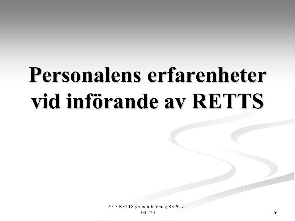 2013 RETTS grundutbildning RSPC v.1 130220 26 Personalens erfarenheter vid införande av RETTS