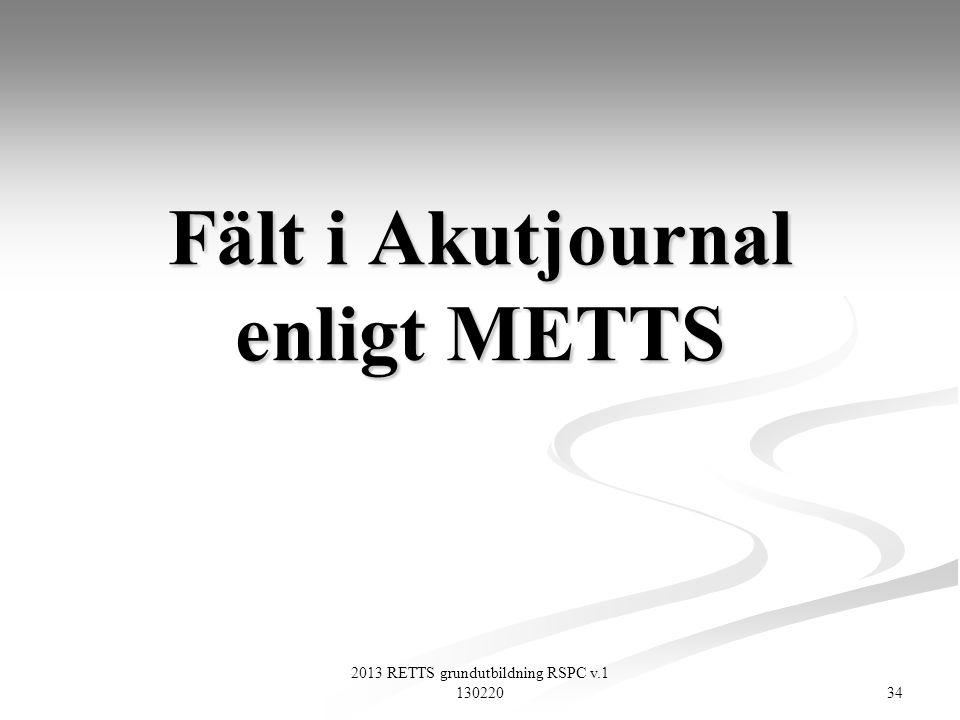 2013 RETTS grundutbildning RSPC v.1 130220 34 Fält i Akutjournal enligt METTS