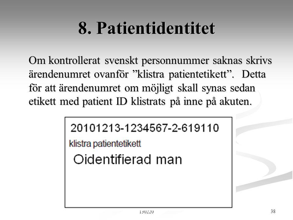 """38 2013 RETTS grundutbildning RSPC v.1 130220 8. Patientidentitet Om kontrollerat svenskt personnummer saknas skrivs ärendenumret ovanför """"klistra pat"""
