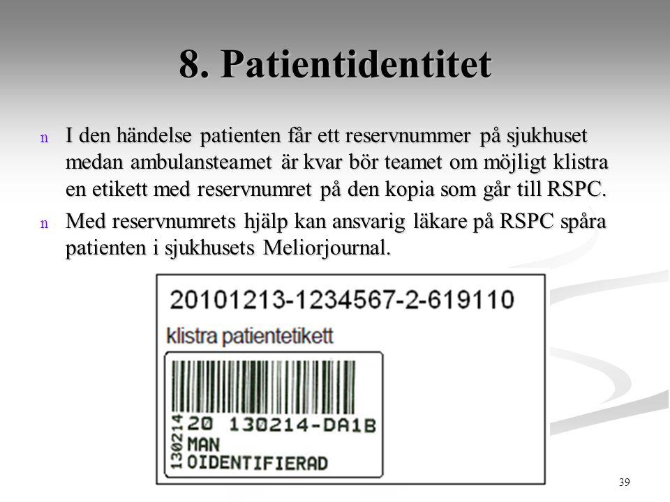 39 2013 RETTS grundutbildning RSPC v.1 130220 8. Patientidentitet n I den händelse patienten får ett reservnummer på sjukhuset medan ambulansteamet är