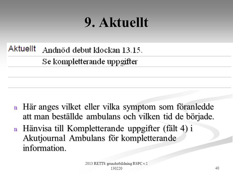 40 2013 RETTS grundutbildning RSPC v.1 130220 9. Aktuellt n Här anges vilket eller vilka symptom som föranledde att man beställde ambulans och vilken