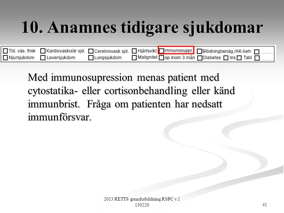41 2013 RETTS grundutbildning RSPC v.1 130220 10. Anamnes tidigare sjukdomar Med immunosupression menas patient med cytostatika- eller cortisonbehandl