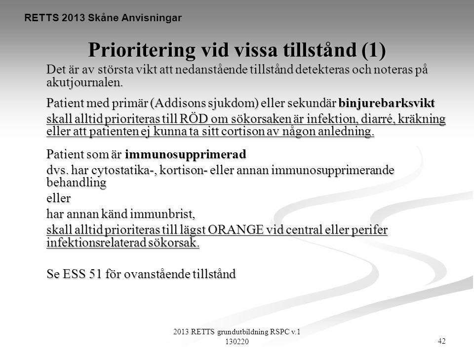 42 2013 RETTS grundutbildning RSPC v.1 130220 RETTS 2013 Skåne Anvisningar Prioritering vid vissa tillstånd (1) Det är av största vikt att nedanståend