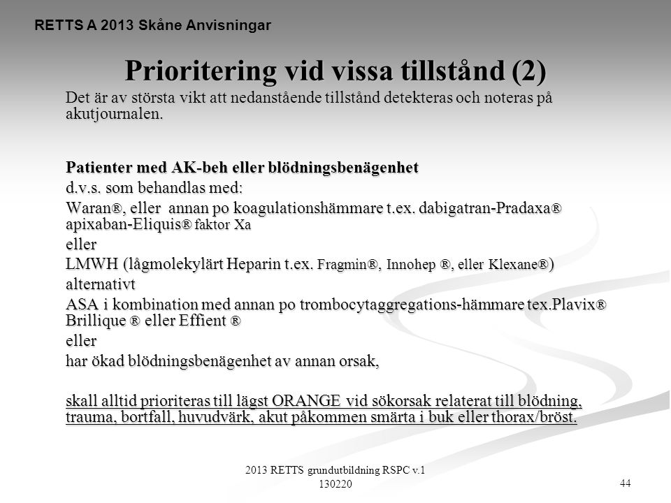 44 2013 RETTS grundutbildning RSPC v.1 130220 RETTS A 2013 Skåne Anvisningar Prioritering vid vissa tillstånd (2) Det är av största vikt att nedanståe