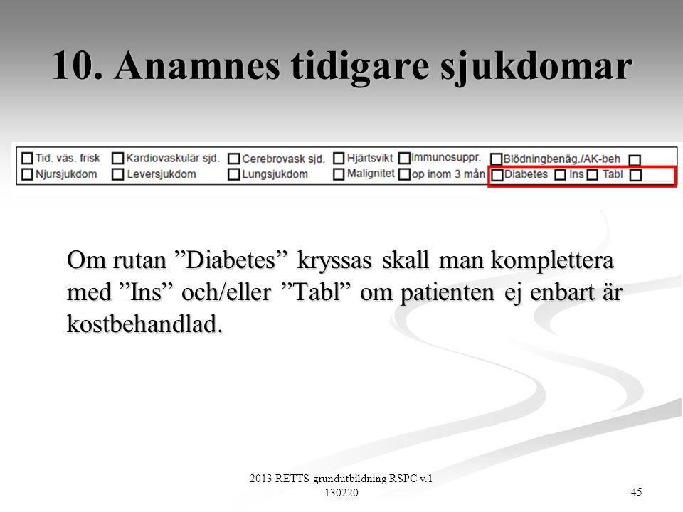 """45 2013 RETTS grundutbildning RSPC v.1 130220 10. Anamnes tidigare sjukdomar Om rutan """"Diabetes"""" kryssas skall man komplettera med """"Ins"""" och/eller """"Ta"""