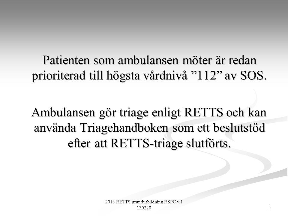 86 2013 RETTS grundutbildning RSPC v.1 130220 RETTS© 2013  SpO2<90% med 02 eller ofri luftväg  AF >30 eller < 8/minut  Puls >130/min  Systoliskt BT < 90mmHg  RLS >3 eller GCS <12  Neurologiskt bortfall  Ryggskada med neurologiskt bortfall  Penetrande våld på huvud, hals eller bål, proximalt om armbåge/knä.