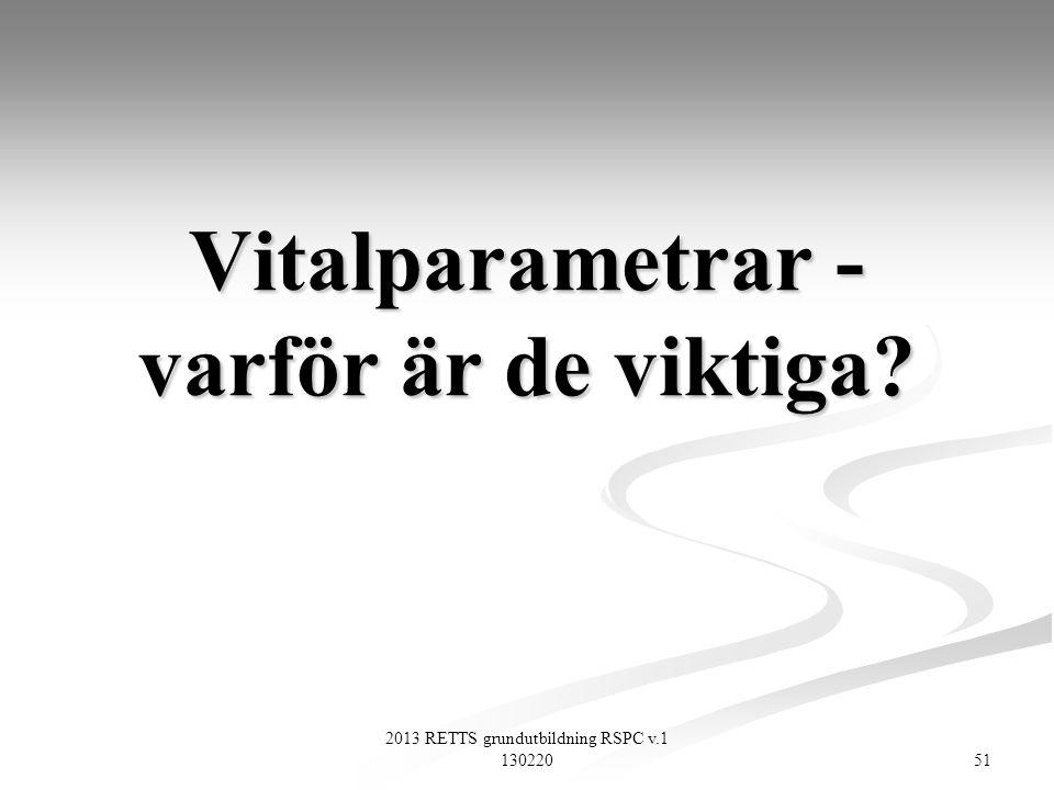 2013 RETTS grundutbildning RSPC v.1 130220 51 Vitalparametrar - varför är de viktiga?