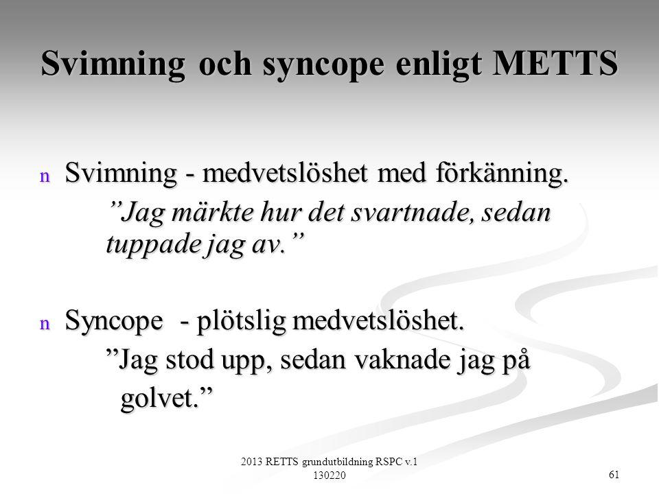 """61 2013 RETTS grundutbildning RSPC v.1 130220 Svimning och syncope enligt METTS n Svimning - medvetslöshet med förkänning. """"Jag märkte hur det svartna"""