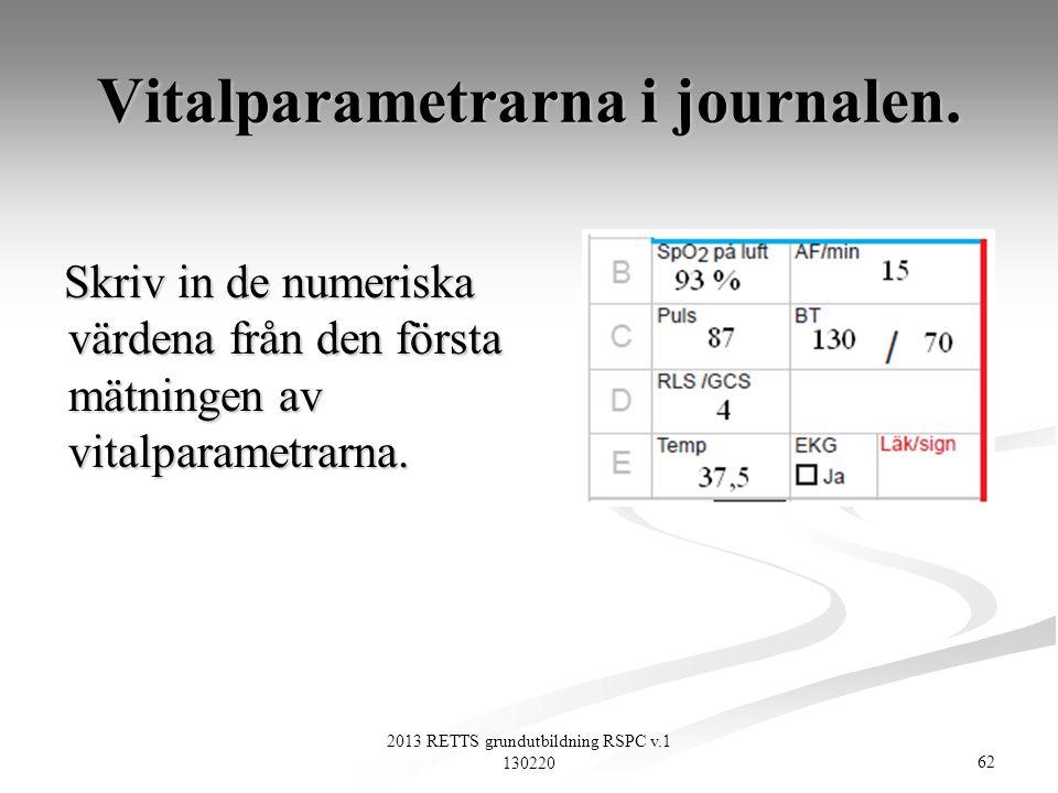 62 2013 RETTS grundutbildning RSPC v.1 130220 Vitalparametrarna i journalen. Skriv in de numeriska värdena från den första mätningen av vitalparametra