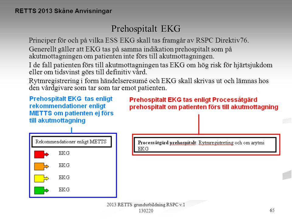 65 2013 RETTS grundutbildning RSPC v.1 130220 Prehospitalt EKG Principer för och på vilka ESS EKG skall tas framgår av RSPC Direktiv76. Generellt gäll