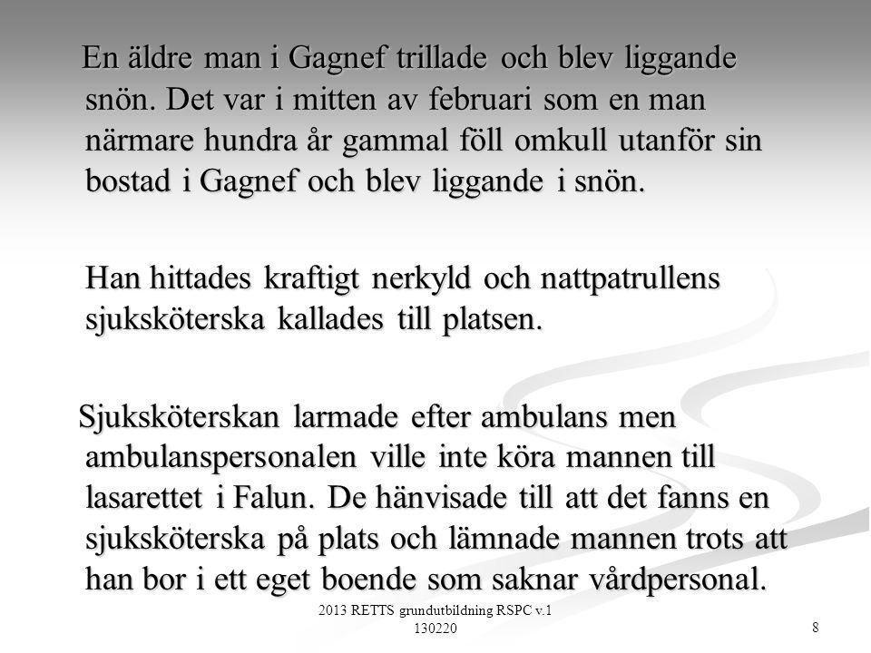 8 2013 RETTS grundutbildning RSPC v.1 130220 En äldre man i Gagnef trillade och blev liggande snön. Det var i mitten av februari som en man närmare hu