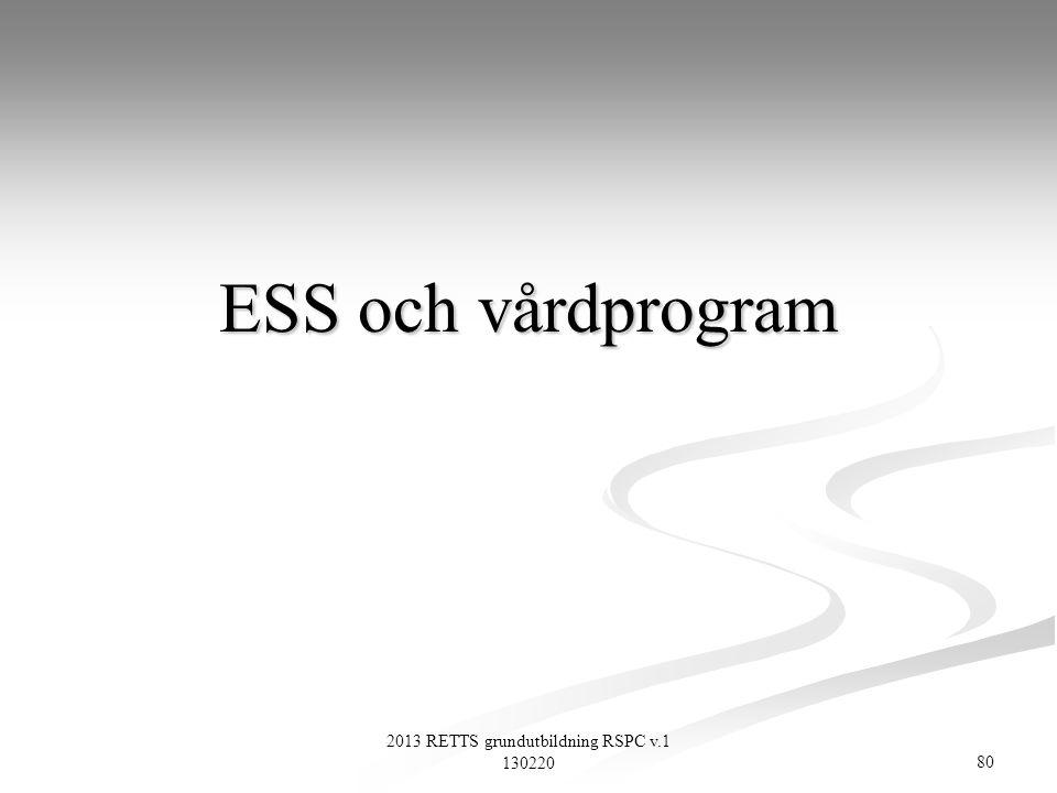 80 2013 RETTS grundutbildning RSPC v.1 130220 ESS och vårdprogram