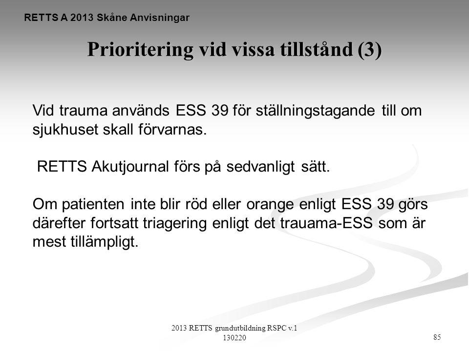 85 2013 RETTS grundutbildning RSPC v.1 130220 RETTS A 2013 Skåne Anvisningar Prioritering vid vissa tillstånd (3) Vid trauma används ESS 39 för ställn