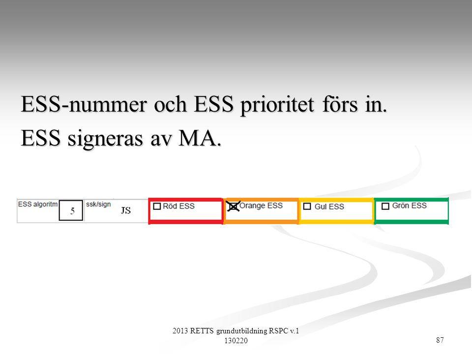 87 2013 RETTS grundutbildning RSPC v.1 130220 ESS-nummer och ESS prioritet förs in. ESS signeras av MA.