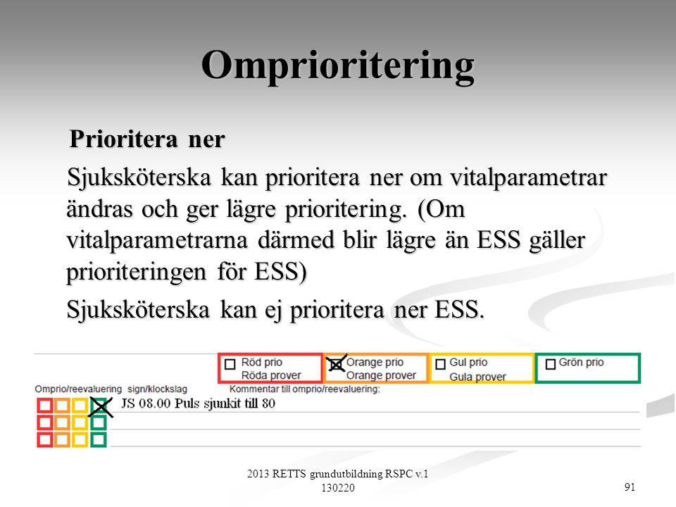 91 2013 RETTS grundutbildning RSPC v.1 130220 Omprioritering Prioritera ner Prioritera ner Sjuksköterska kan prioritera ner om vitalparametrar ändras