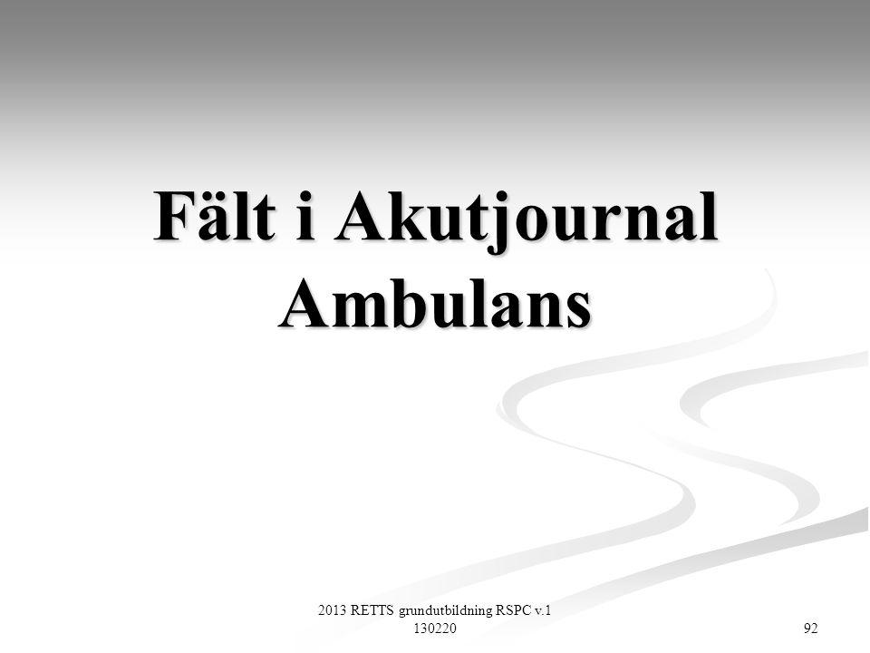 2013 RETTS grundutbildning RSPC v.1 130220 92 Fält i Akutjournal Ambulans