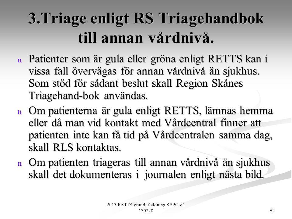 95 2013 RETTS grundutbildning RSPC v.1 130220 3.Triage enligt RS Triagehandbok till annan vårdnivå. n Patienter som är gula eller gröna enligt RETTS k