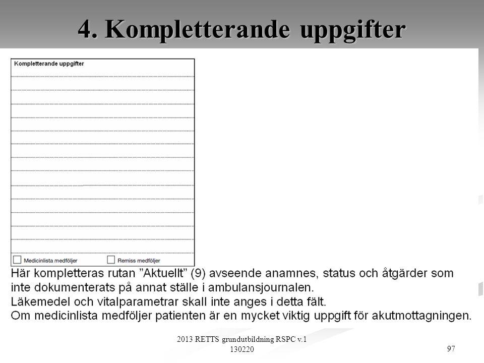 97 2013 RETTS grundutbildning RSPC v.1 130220 4. Kompletterande uppgifter