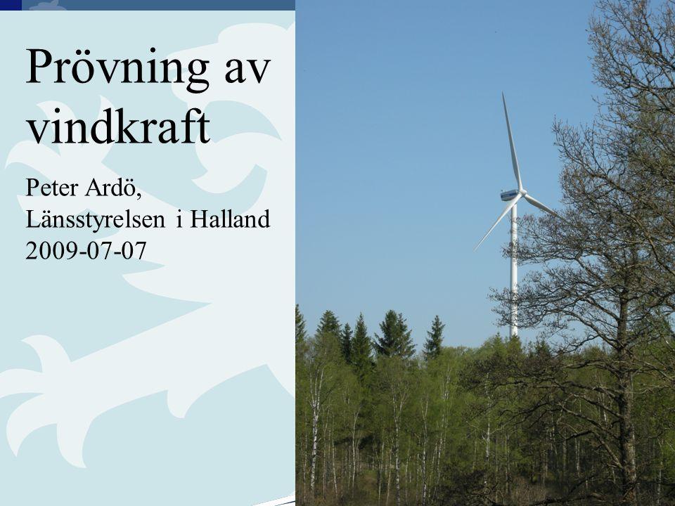 1 Prövning av vindkraft Peter Ardö, Länsstyrelsen i Halland 2009-07-07