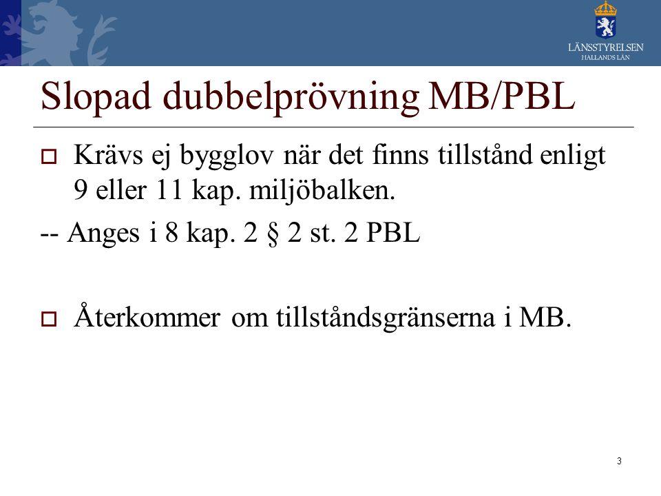 3 Slopad dubbelprövning MB/PBL  Krävs ej bygglov när det finns tillstånd enligt 9 eller 11 kap. miljöbalken. -- Anges i 8 kap. 2 § 2 st. 2 PBL  Åter