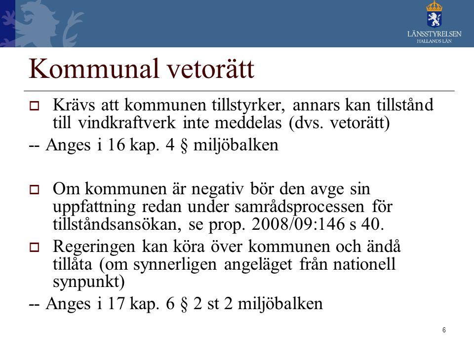 6 Kommunal vetorätt  Krävs att kommunen tillstyrker, annars kan tillstånd till vindkraftverk inte meddelas (dvs. vetorätt) -- Anges i 16 kap. 4 § mil