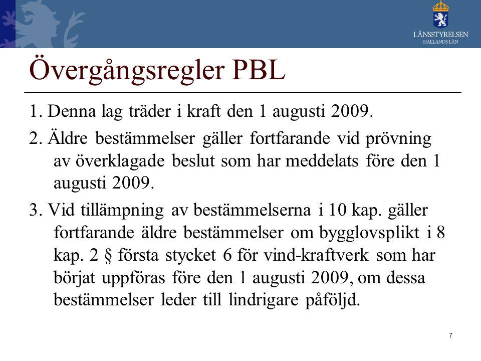 7 Övergångsregler PBL 1. Denna lag träder i kraft den 1 augusti 2009. 2. Äldre bestämmelser gäller fortfarande vid prövning av överklagade beslut som