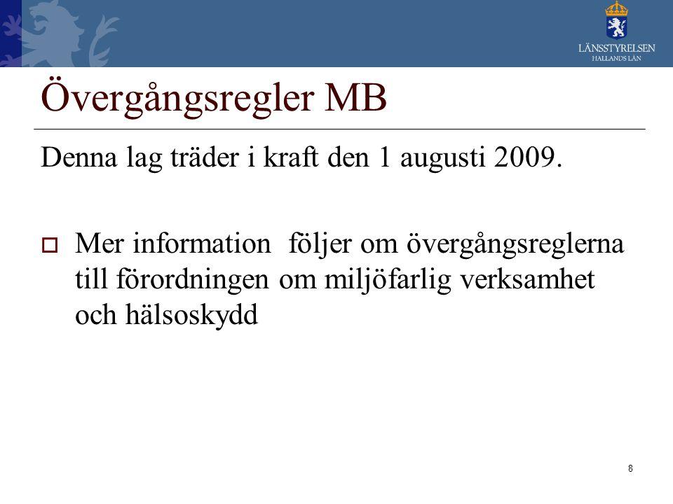 8 Övergångsregler MB Denna lag träder i kraft den 1 augusti 2009.  Mer information följer om övergångsreglerna till förordningen om miljöfarlig verks