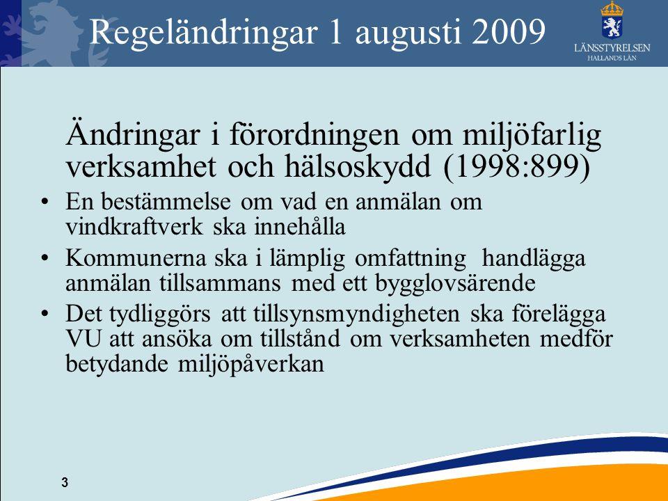 3 Regeländringar 1 augusti 2009 Ändringar i förordningen om miljöfarlig verksamhet och hälsoskydd (1998:899) En bestämmelse om vad en anmälan om vindk