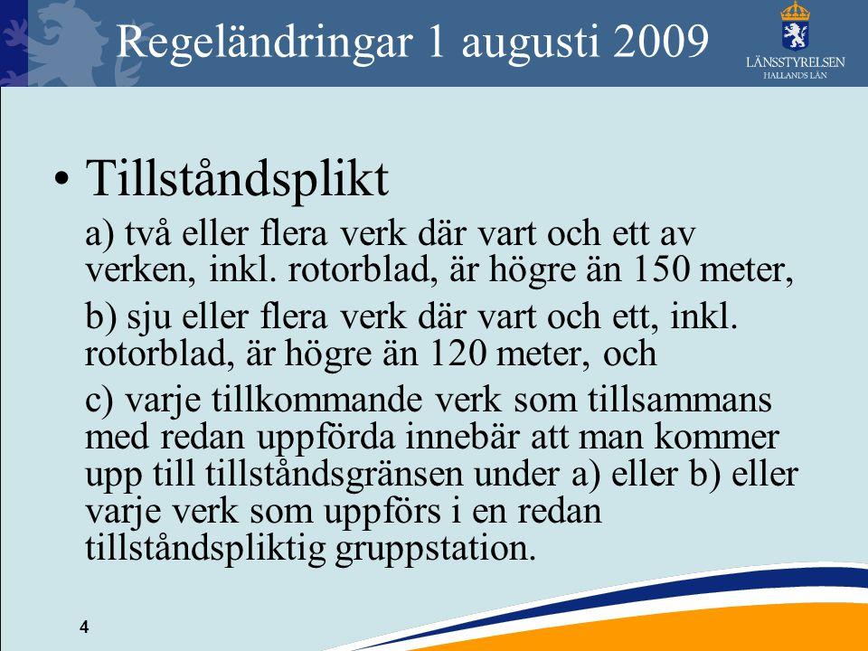 4 Regeländringar 1 augusti 2009 Tillståndsplikt a) två eller flera verk där vart och ett av verken, inkl. rotorblad, är högre än 150 meter, b) sju ell