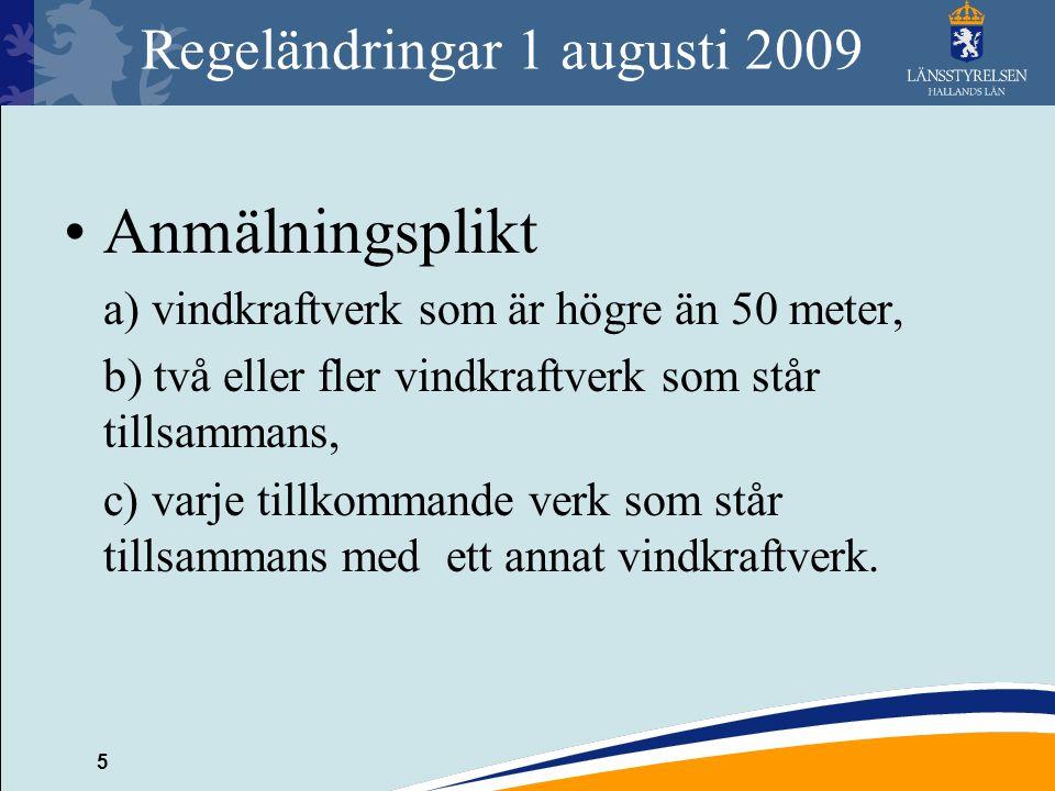 5 Regeländringar 1 augusti 2009 Anmälningsplikt a) vindkraftverk som är högre än 50 meter, b) två eller fler vindkraftverk som står tillsammans, c) va