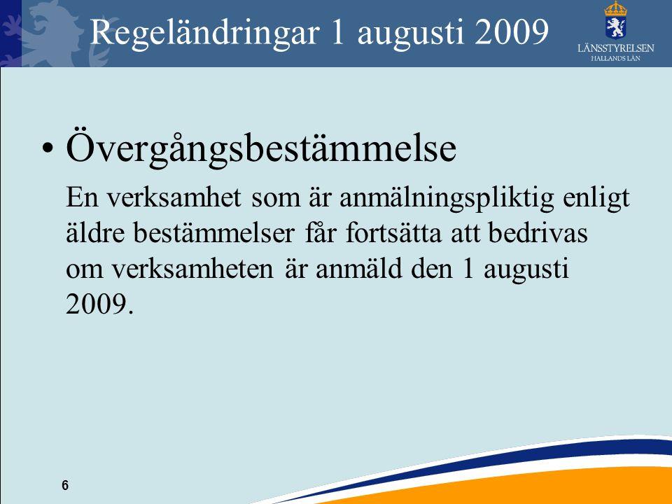 6 Regeländringar 1 augusti 2009 Övergångsbestämmelse En verksamhet som är anmälningspliktig enligt äldre bestämmelser får fortsätta att bedrivas om ve